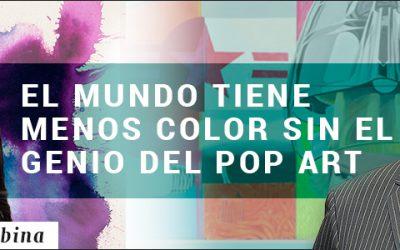 EL MUNDO TIENE MENOS COLOR SIN EL GENIO DEL POP ART