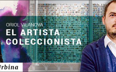 ORIOL VILANOVA: EL ARTISTA COLECCIONISTA