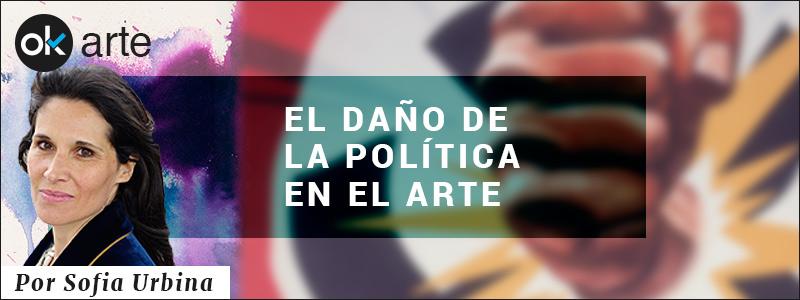 EL DAÑO DE LA POLITICA EN EL ARTE